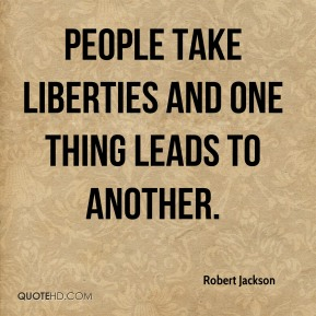 People take liberties and one thing leads to another.