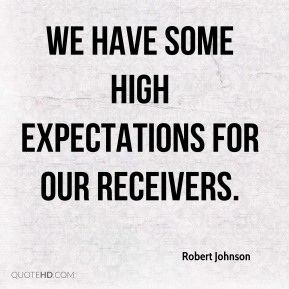We have some high expectations for our receivers.