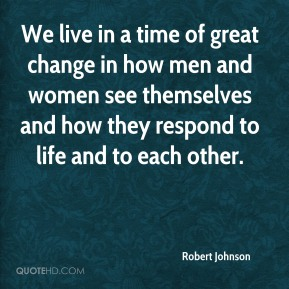 We live in a time of great change in how men and women see themselves and how they respond to life and to each other.