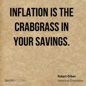 Inflation is the crabgrass in your savings.
