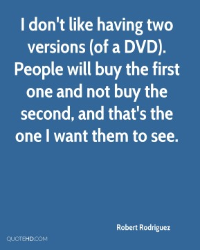 I don't like having two versions (of a DVD). People will buy the first one and not buy the second, and that's the one I want them to see.