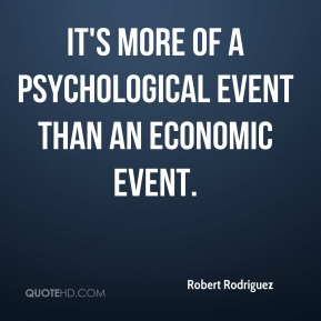 It's more of a psychological event than an economic event.