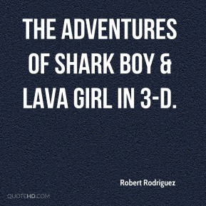 The Adventures of Shark Boy & Lava Girl in 3-D.