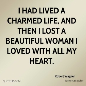 I had lived a charmed life, and then I lost a beautiful woman I loved with all my heart.