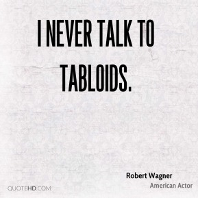 I never talk to tabloids.