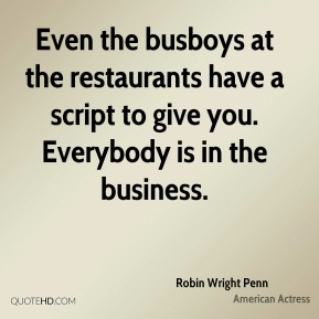 Even the busboys at the restaurants have a script to give you. Everybody is in the business.