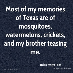 Most of my memories of Texas are of mosquitoes, watermelons, crickets, and my brother teasing me.