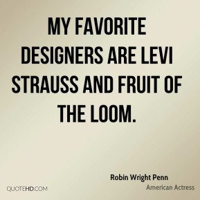 My favorite designers are Levi Strauss and Fruit of the Loom.