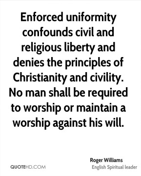 Enforced uniformity confounds civil and religious liberty and denies the principles of Christianity and civility. No man shall be required to worship or maintain a worship against his will.