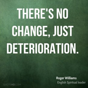 There's no change, just deterioration.