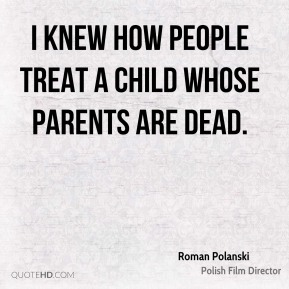 I knew how people treat a child whose parents are dead.