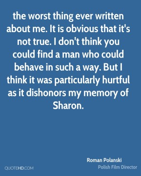 the worst thing ever written about me. It is obvious that it's not true. I don't think you could find a man who could behave in such a way. But I think it was particularly hurtful as it dishonors my memory of Sharon.