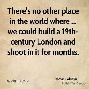 There's no other place in the world where ... we could build a 19th-century London and shoot in it for months.