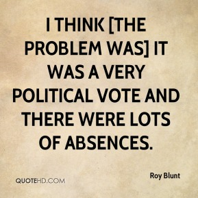 I think [the problem was] it was a very political vote and there were lots of absences.