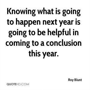Knowing what is going to happen next year is going to be helpful in coming to a conclusion this year.