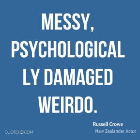 Russell Crowe  - messy, psychologically damaged weirdo.