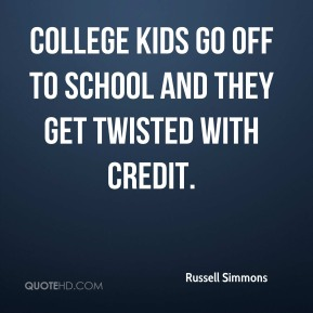Russell Simmons  - College kids go off to school and they get twisted with credit.