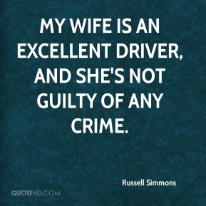 Russell Simmons  - My wife is an excellent driver, and she's not guilty of any crime.