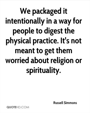 We packaged it intentionally in a way for people to digest the physical practice. It's not meant to get them worried about religion or spirituality.
