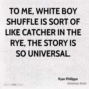 To me, White Boy Shuffle is sort of like Catcher in the Rye, the story is so universal.