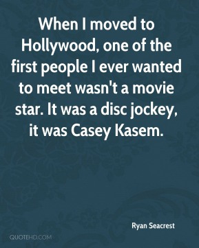 When I moved to Hollywood, one of the first people I ever wanted to meet wasn't a movie star. It was a disc jockey, it was Casey Kasem.
