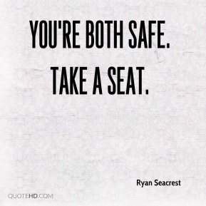 You're both safe. Take a seat.
