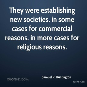 They were establishing new societies, in some cases for commercial reasons, in more cases for religious reasons.