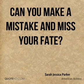 Can you make a mistake and miss your fate?