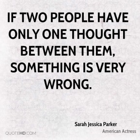 If two people have only one thought between them, something is very wrong.