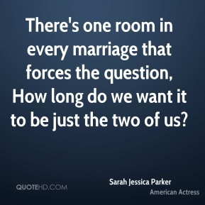 There's one room in every marriage that forces the question, How long do we want it to be just the two of us?