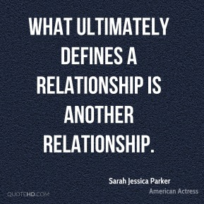 What ultimately defines a relationship is another relationship.
