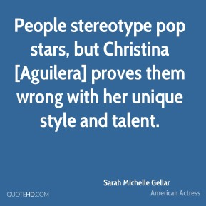 People stereotype pop stars, but Christina [Aguilera] proves them wrong with her unique style and talent.