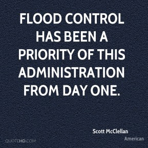 Flood control has been a priority of this administration from Day One.