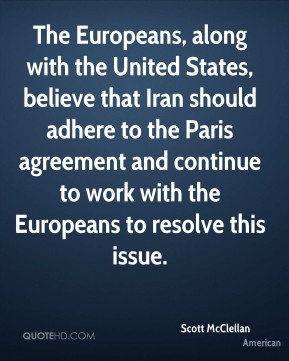 The Europeans, along with the United States, believe that Iran should adhere to the Paris agreement and continue to work with the Europeans to resolve this issue.