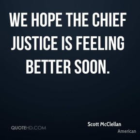 We hope the chief justice is feeling better soon.