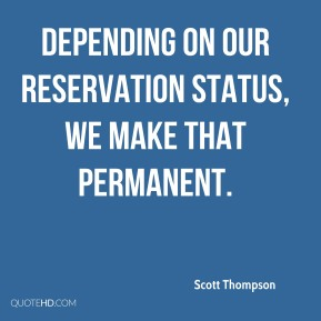 Scott Thompson  - Depending on our reservation status, we make that permanent.