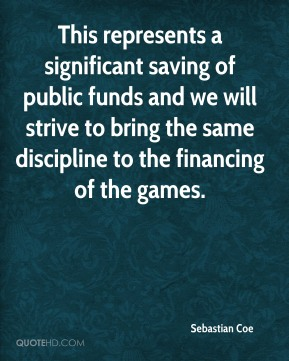 Sebastian Coe  - This represents a significant saving of public funds and we will strive to bring the same discipline to the financing of the games.