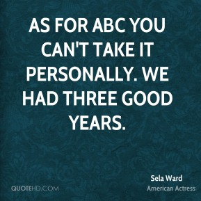 As for ABC you can't take it personally. We had three good years.