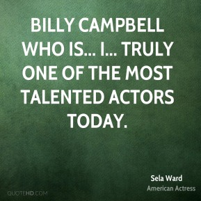 Billy Campbell who is... I... truly one of the most talented actors today.