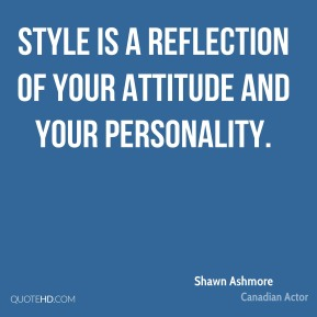 Shawn Ashmore - Style is a reflection of your attitude and your personality.