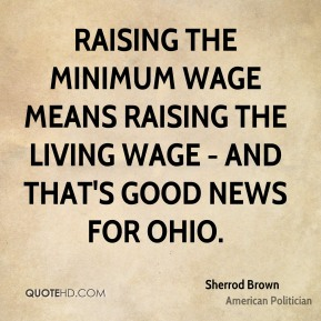 Sherrod Brown - Raising the minimum wage means raising the living wage - and that's good news for Ohio.