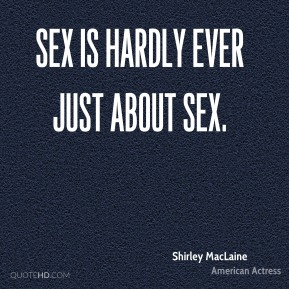 Sex is hardly ever just about sex.