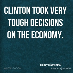 Clinton took very tough decisions on the economy.