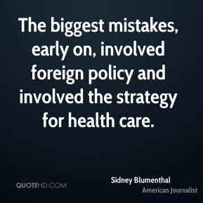 The biggest mistakes, early on, involved foreign policy and involved the strategy for health care.