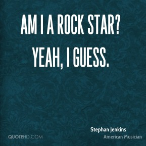 Stephan Jenkins - Am I a rock star? Yeah, I guess.