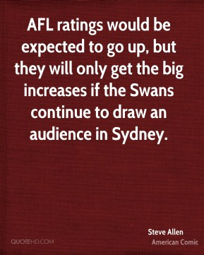 Steve Allen  - AFL ratings would be expected to go up, but they will only get the big increases if the Swans continue to draw an audience in Sydney.