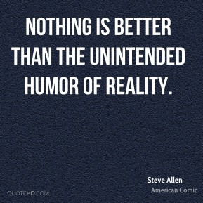 Nothing is better than the unintended humor of reality.