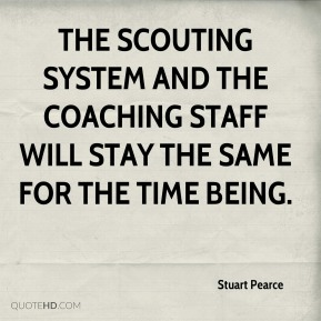 The scouting system and the coaching staff will stay the same for the time being.