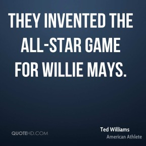 They invented the All-Star game for Willie Mays.