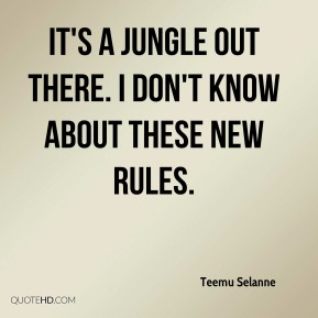 It's a jungle out there. I don't know about these new rules.